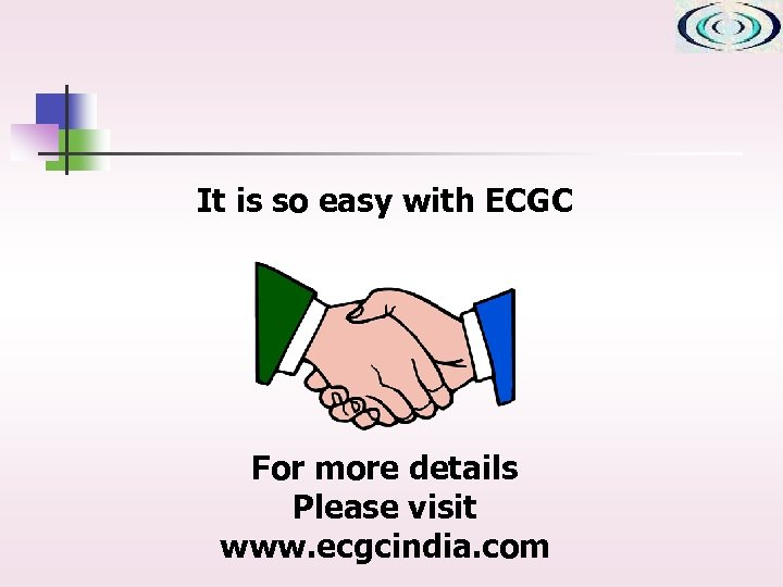 It is so easy with ECGC For more details Please visit www. ecgcindia. com