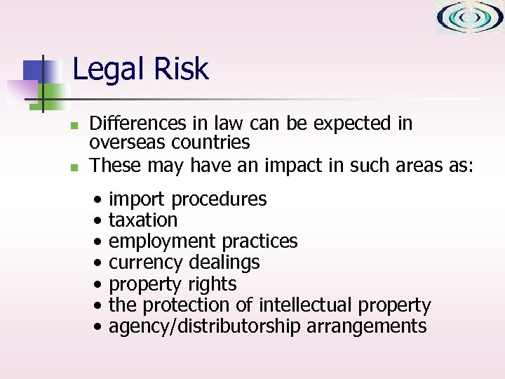 Legal Risk n n Differences in law can be expected in overseas countries These