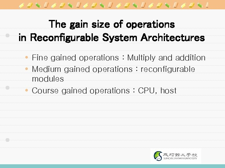 The gain size of operations in Reconfigurable System Architectures Fine gained operations : Multiply