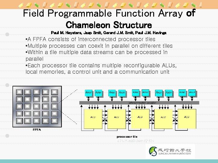 Field Programmable Function Array of Chameleon Structure Paul M. Heysters, Jaap Smit, Gerard J.