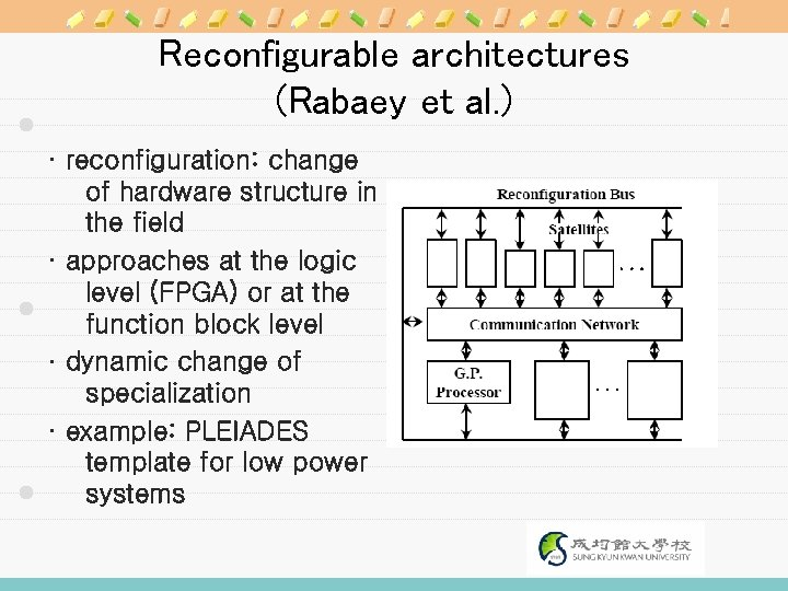 Reconfigurable architectures (Rabaey et al. ) · reconfiguration: change of hardware structure in the