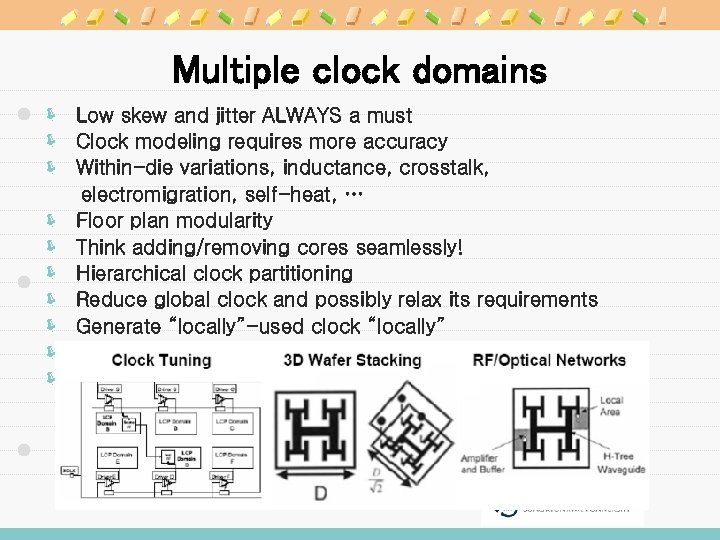 Multiple clock domains ë Low skew and jitter ALWAYS a must ë Clock modeling