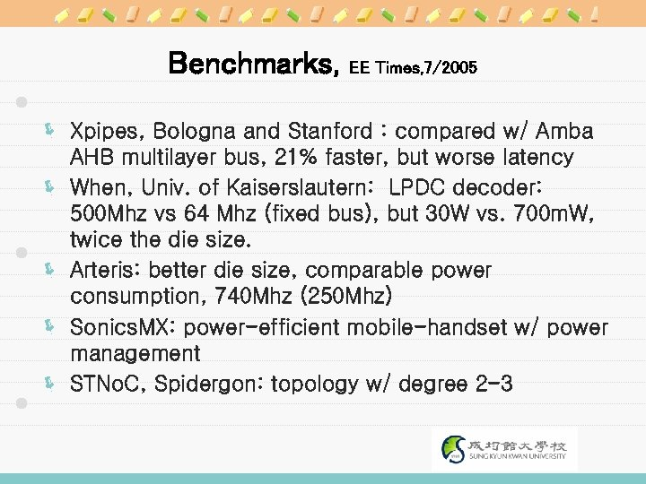 Benchmarks, EE Times, 7/2005 ë Xpipes, Bologna and Stanford : compared w/ Amba AHB