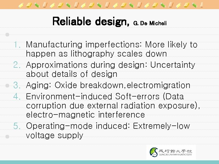 Reliable design, G. De Micheli 1. Manufacturing imperfections: More likely to happen as lithography