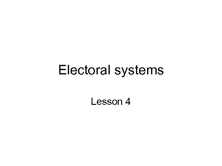 Electoral systems Lesson 4