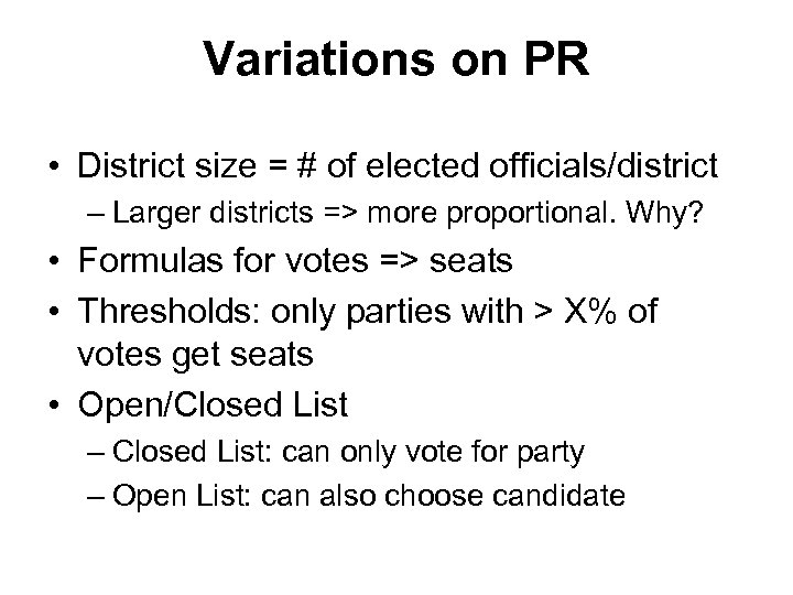 Variations on PR • District size = # of elected officials/district – Larger districts
