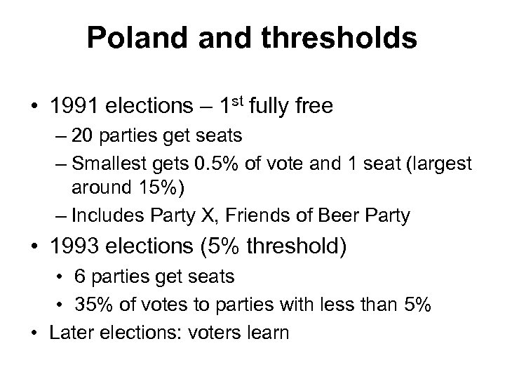 Poland thresholds • 1991 elections – 1 st fully free – 20 parties get