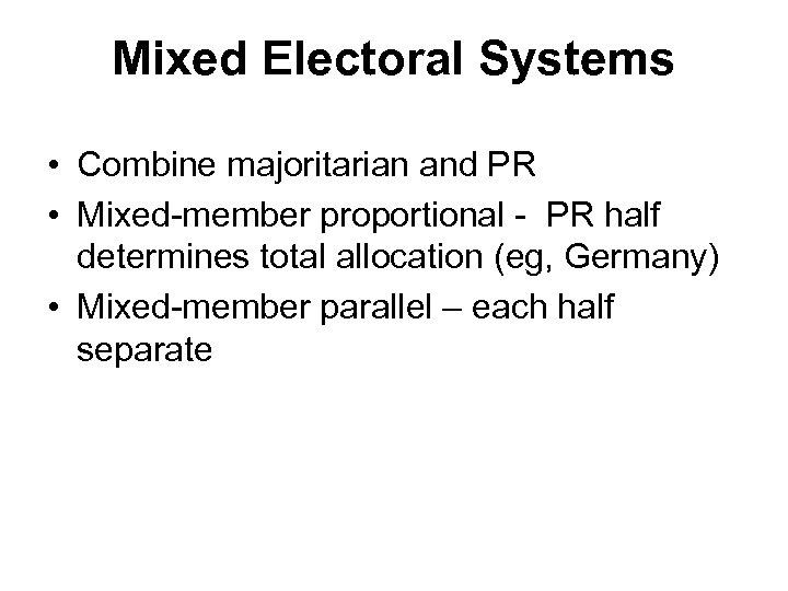 Mixed Electoral Systems • Combine majoritarian and PR • Mixed-member proportional - PR half