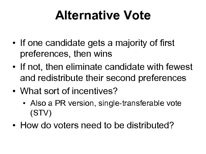 Alternative Vote • If one candidate gets a majority of first preferences, then wins