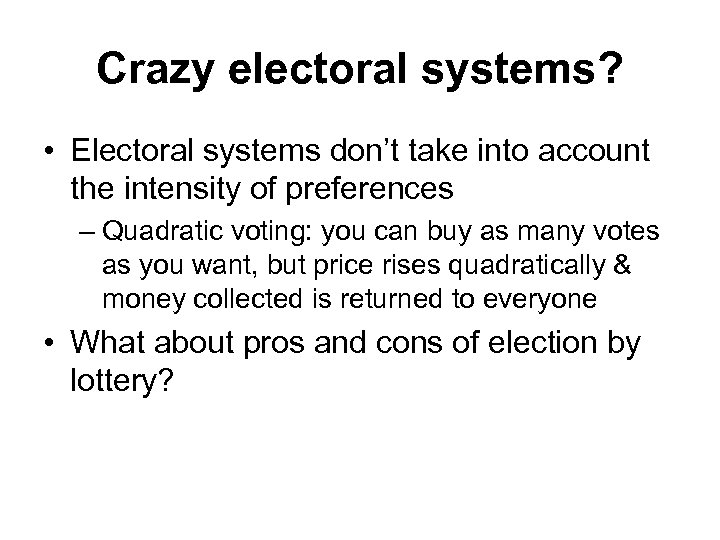 Crazy electoral systems? • Electoral systems don't take into account the intensity of preferences