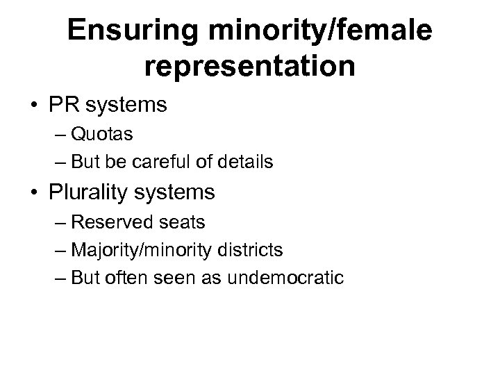 Ensuring minority/female representation • PR systems – Quotas – But be careful of details