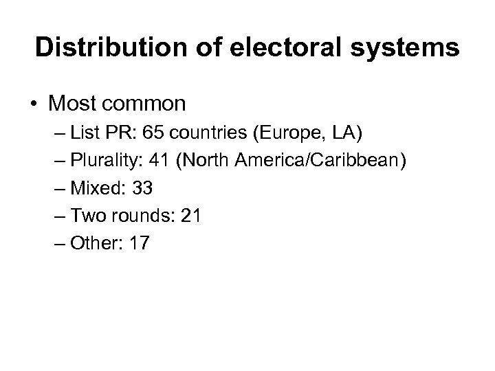 Distribution of electoral systems • Most common – List PR: 65 countries (Europe, LA)