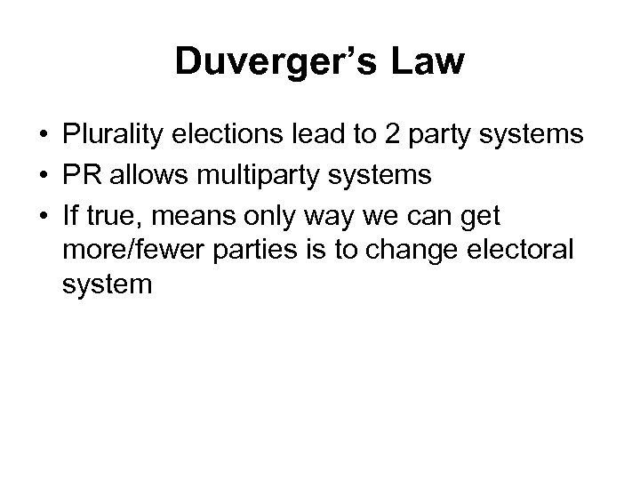 Duverger's Law • Plurality elections lead to 2 party systems • PR allows multiparty
