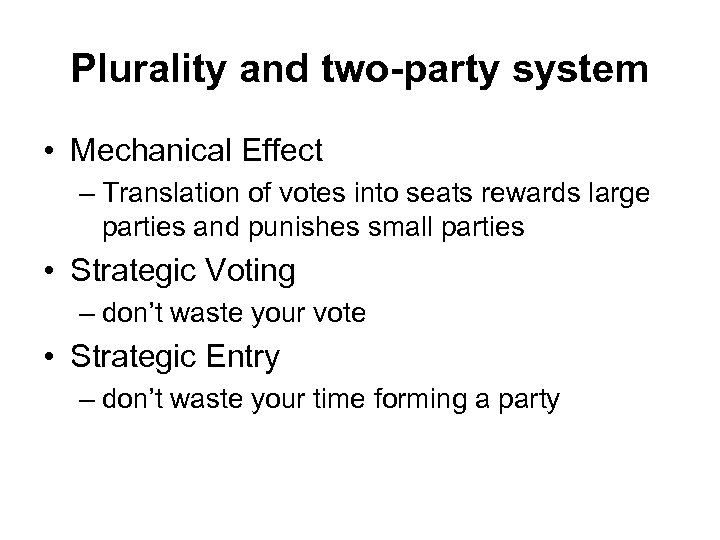 Plurality and two-party system • Mechanical Effect – Translation of votes into seats rewards
