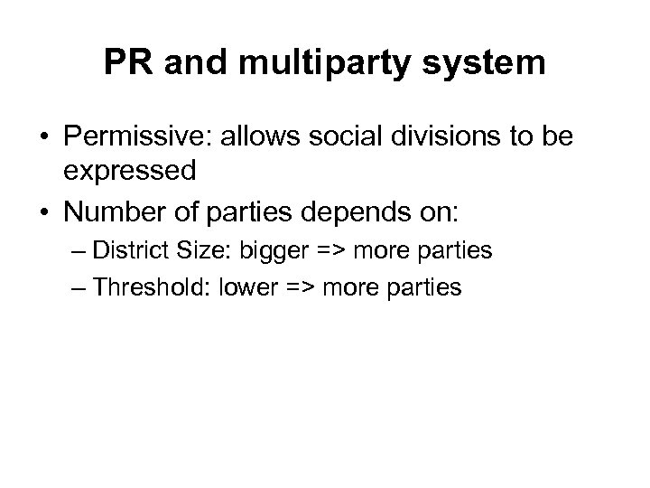 PR and multiparty system • Permissive: allows social divisions to be expressed • Number