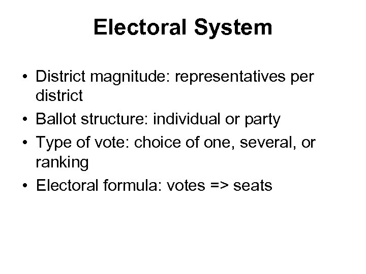 Electoral System • District magnitude: representatives per district • Ballot structure: individual or party
