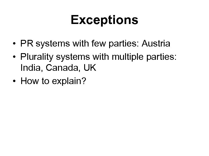Exceptions • PR systems with few parties: Austria • Plurality systems with multiple parties: