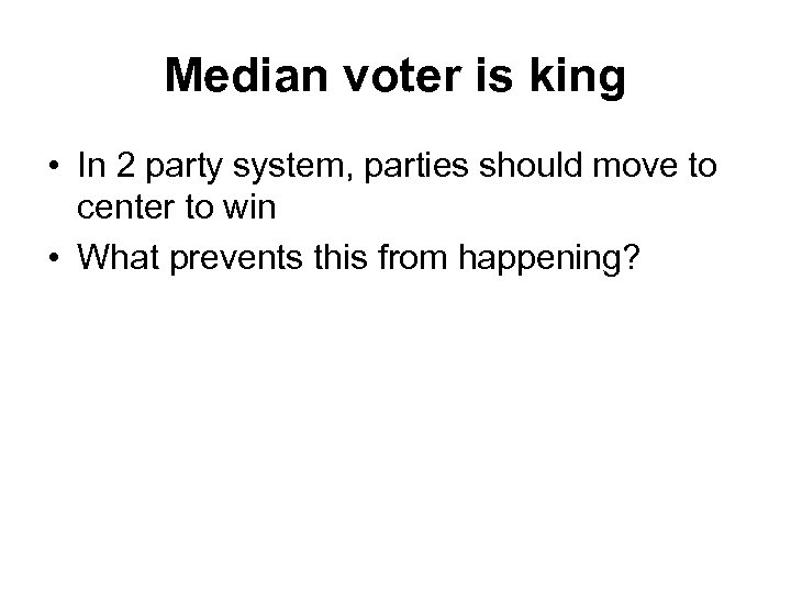 Median voter is king • In 2 party system, parties should move to center