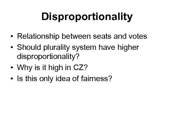 Disproportionality • Relationship between seats and votes • Should plurality system have higher disproportionality?