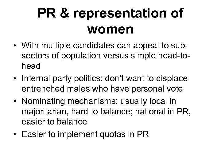 PR & representation of women • With multiple candidates can appeal to subsectors of