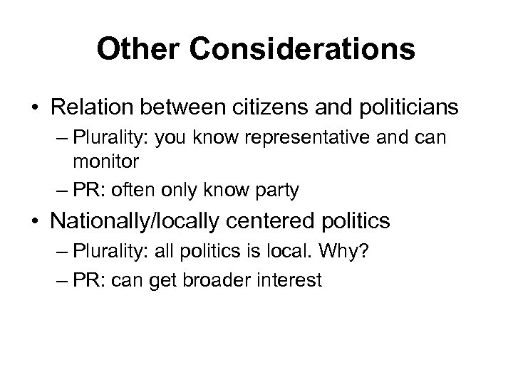 Other Considerations • Relation between citizens and politicians – Plurality: you know representative and