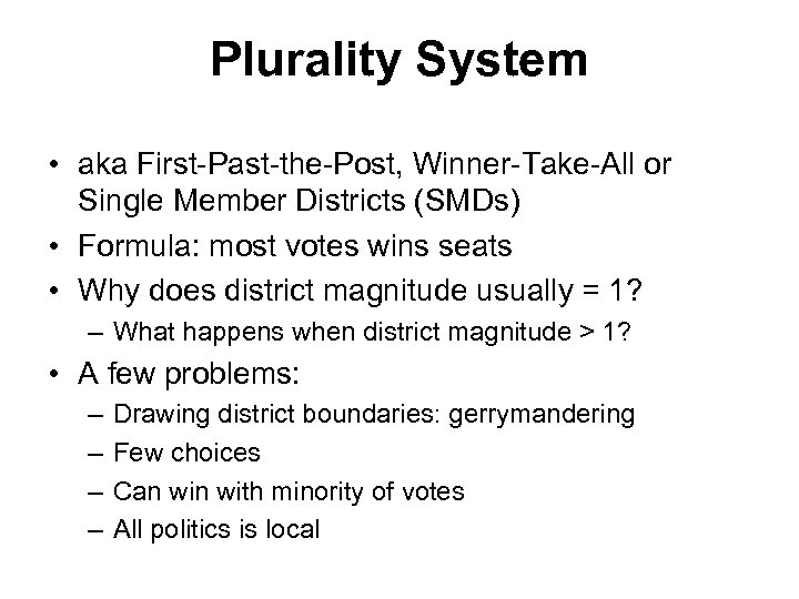 Plurality System • aka First-Past-the-Post, Winner-Take-All or Single Member Districts (SMDs) • Formula: most