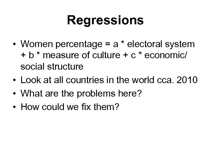 Regressions • Women percentage = a * electoral system + b * measure of