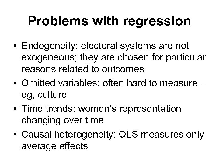Problems with regression • Endogeneity: electoral systems are not exogeneous; they are chosen for