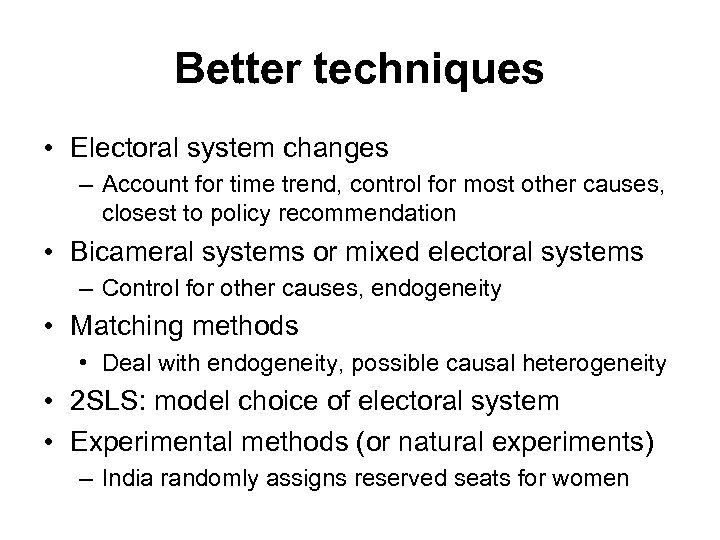 Better techniques • Electoral system changes – Account for time trend, control for most