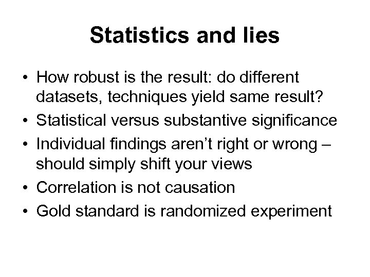 Statistics and lies • How robust is the result: do different datasets, techniques yield