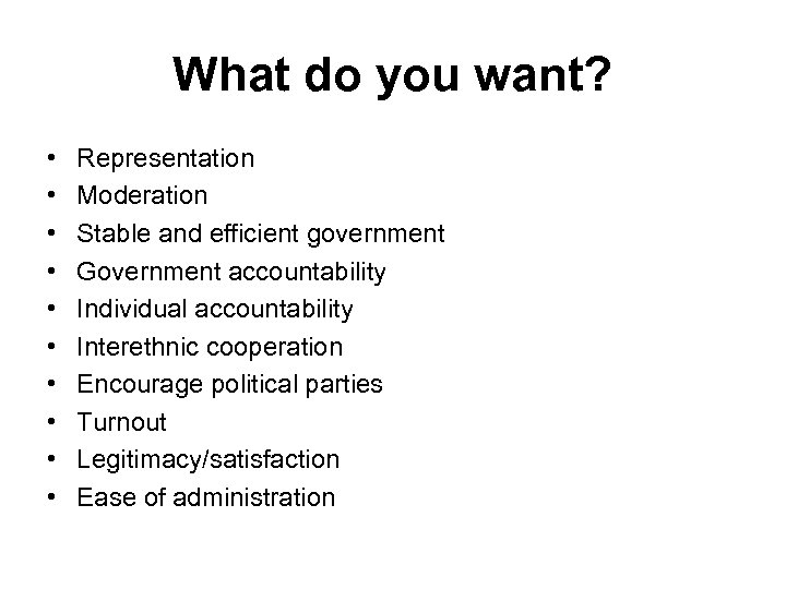 What do you want? • • • Representation Moderation Stable and efficient government Government