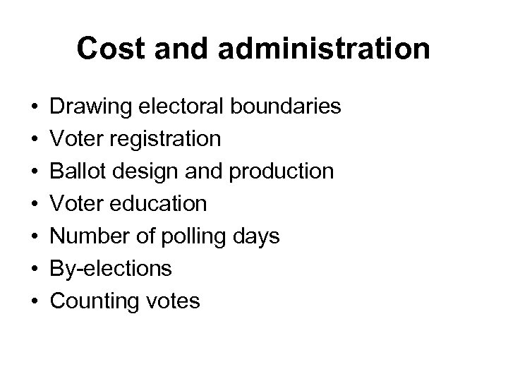 Cost and administration • • Drawing electoral boundaries Voter registration Ballot design and production