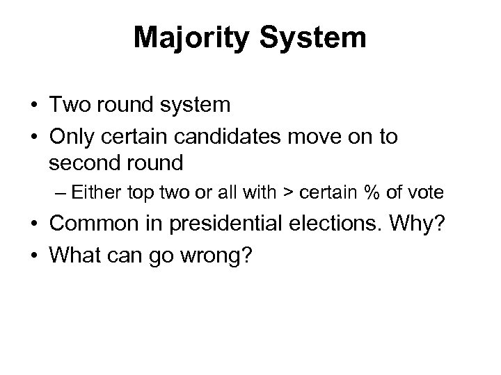 Majority System • Two round system • Only certain candidates move on to second