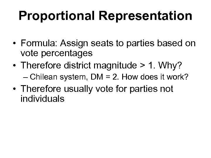 Proportional Representation • Formula: Assign seats to parties based on vote percentages • Therefore