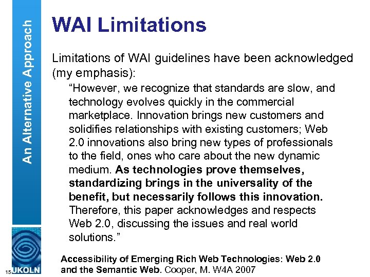 An Alternative Approach 15 WAI Limitations of WAI guidelines have been acknowledged (my emphasis):