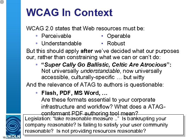 WCAG In Context WCAG 2. 0 states that Web resources must be: • Perceivable