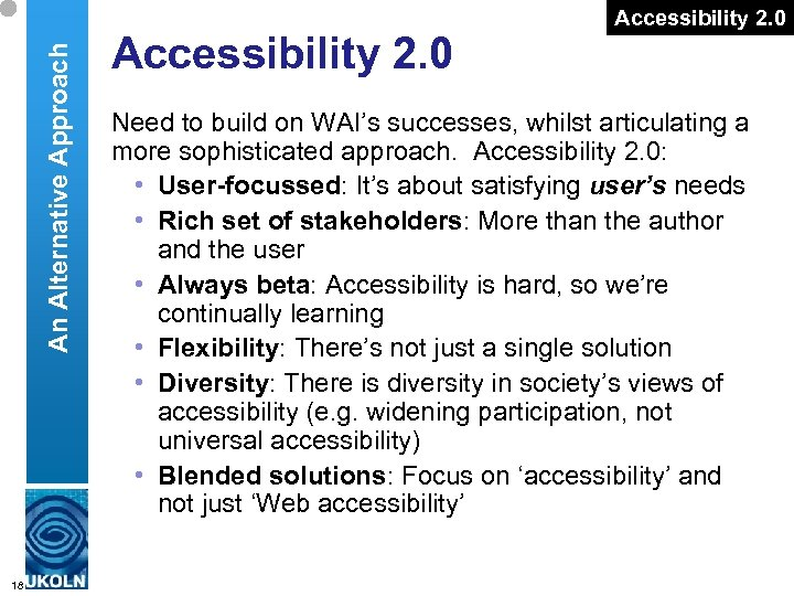 An Alternative Approach Accessibility 2. 0 Need to build on WAI's successes, whilst articulating