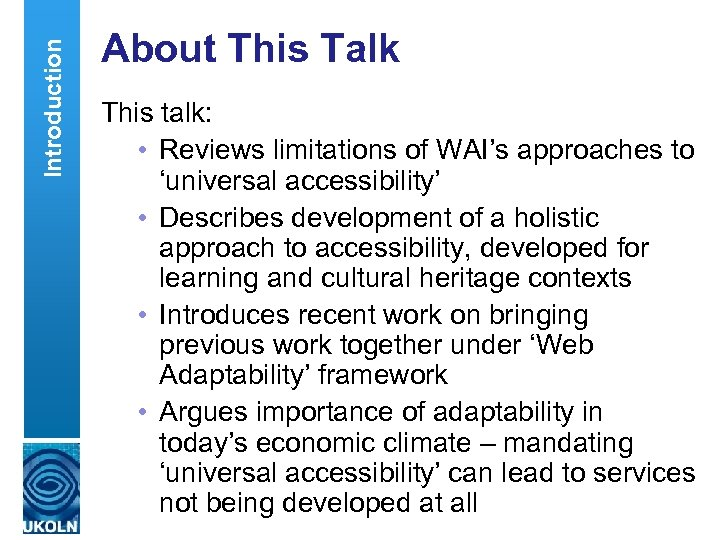 Introduction About This Talk This talk: • Reviews limitations of WAI's approaches to 'universal