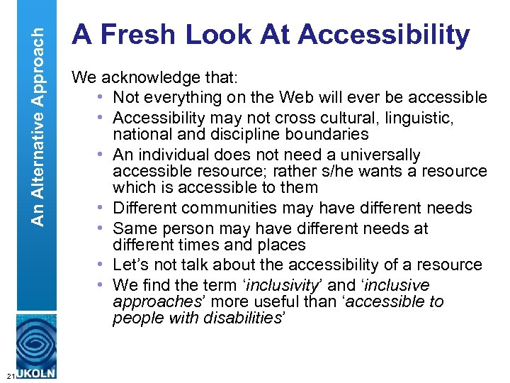 An Alternative Approach A Fresh Look At Accessibility We acknowledge that: • Not everything