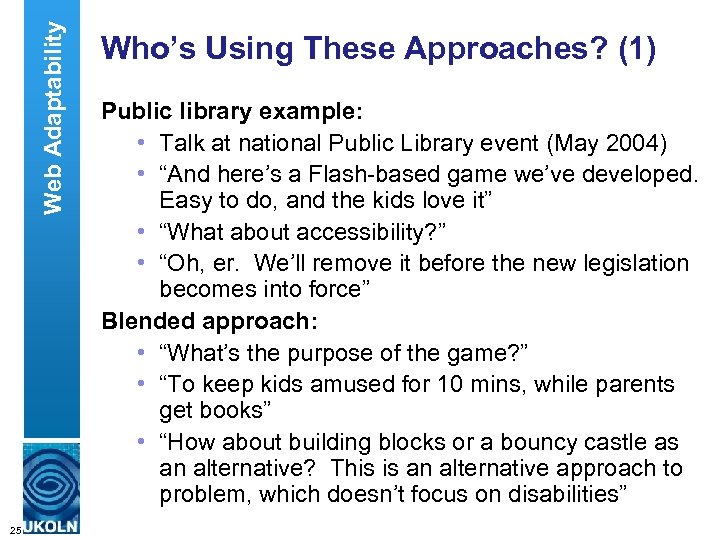 Web Adaptability Who's Using These Approaches? (1) Public library example: • Talk at national
