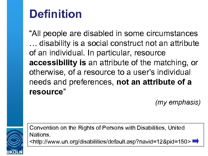"""Definition """"All people are disabled in some circumstances … disability is a social construct"""