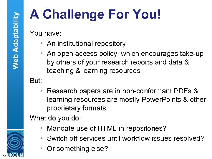 Web Adaptability 31 A Challenge For You! You have: • An institutional repository •