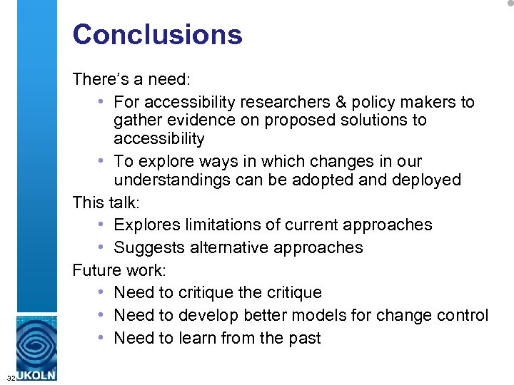 Conclusions There's a need: • For accessibility researchers & policy makers to gather evidence
