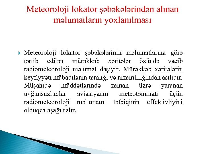 Meteoroloji lokator şəbəkələrindən alınan məlumatların yoxlanılması Meteoroloji lokator şəbəkələrinin məlumatlarına görə tərtib edilən mürəkkəb