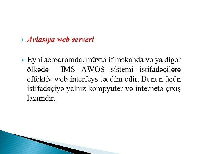 Aviasiya web serveri Eyni aerodromda, müxtəlif məkanda və ya digər ölkədə IMS AWOS