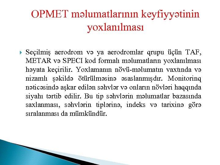ОРМЕТ məlumatlarının keyfiyyətinin yoxlanılması Seçilmiş aerodrom və ya aerodromlar qrupu üçün TAF, METAR və