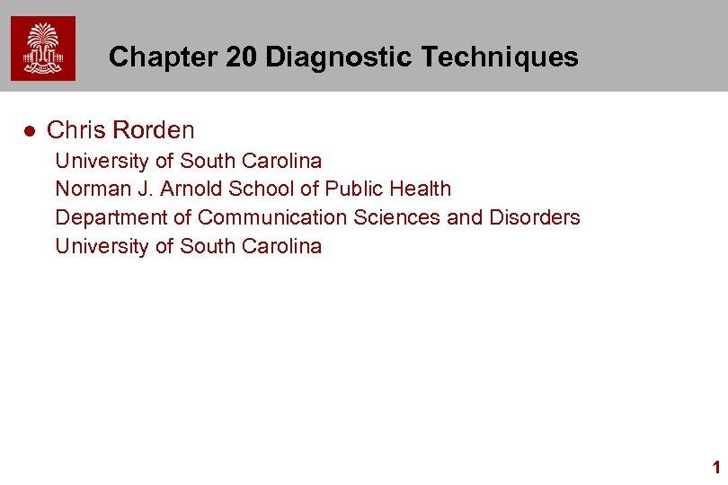Chapter 20 Diagnostic Techniques l Chris Rorden University of South Carolina Norman J. Arnold