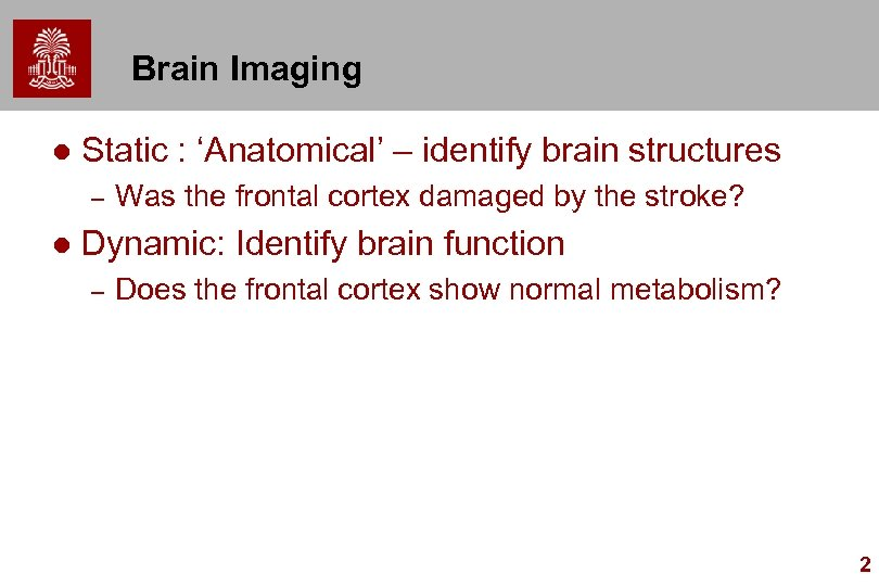 Brain Imaging l Static : 'Anatomical' – identify brain structures – l Was the