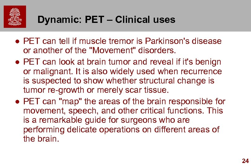 Dynamic: PET – Clinical uses l l l PET can tell if muscle tremor