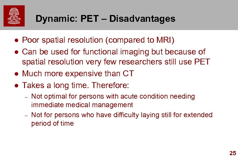 Dynamic: PET – Disadvantages l l Poor spatial resolution (compared to MRI) Can be